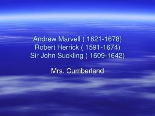 Andrew Marvell ( 1621-1678) Robert Herrick ( 1591-1674) Sir John Suckling ( 1609-1642)