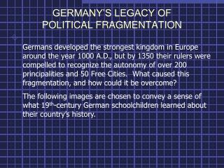 GERMANY'S LEGACY OF  POLITICAL FRAGMENTATION