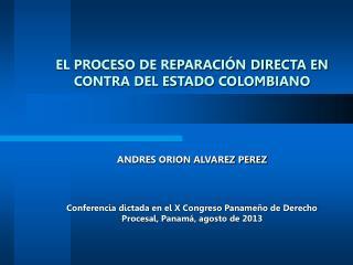 EL PROCESO DE REPARACIÓN DIRECTA EN CONTRA DEL ESTADO COLOMBIANO ANDRES ORION ALVAREZ PEREZ