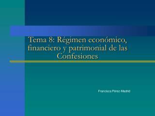 Tema 8: Régimen económico, financiero y patrimonial de las Confesiones