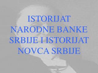 ISTORIJAT NARODNE BANKE SRBIJE I ISTORIJAT NOVCA SRBIJE