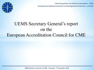 UEMS Secretary General's report  on the  European Accreditation Council for CME