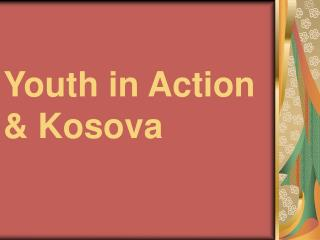 Youth in Action  & Kosova