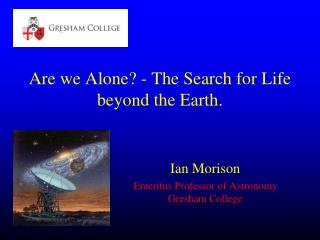 Are we Alone? - The Search for Life beyond the Earth.