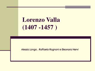 Lorenzo Valla  (1407 -1457 )