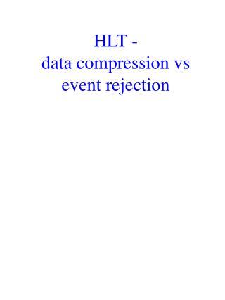 HLT - data compression vs event rejection