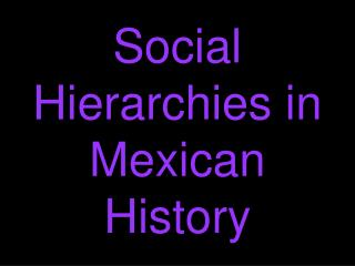 Social Hierarchies in Mexican History