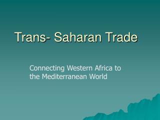 Trans- Saharan Trade