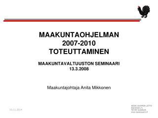 MAAKUNTAOHJELMAN  2007-2010  TOTEUTTAMINEN MAAKUNTAVALTUUSTON SEMINAARI  13.3.2008
