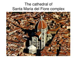 The cathedral of  Santa Maria del Fiore complex