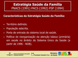 Estrat gia Sa de da Fam lia PNACS 1991 PACS 1992 PSF 1994