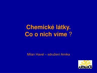 Chemické látky.  Co o nich víme ?