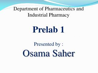 Department of Pharmaceutics and Industrial Pharmacy Prelab  1 Presented by : Osama  Saher