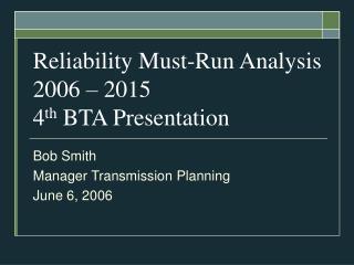 Reliability Must-Run Analysis 2006 – 2015 4 th  BTA Presentation
