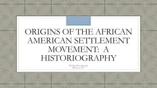 Origins of the African American  Settlement Movement:  A Historiography