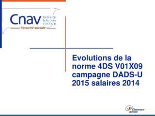 Evolutions de la norme 4DS V01X09 campagne DADS-U 2015 salaires 2014