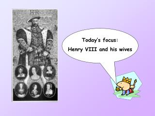 Today's focus: Henry VIII and his wives