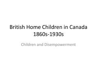 British Home Children in Canada 1860s-1930s