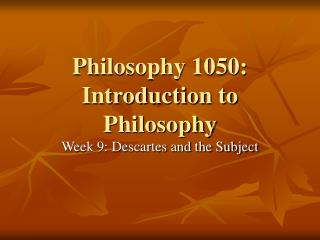 Philosophy 1050:  Introduction to Philosophy