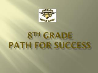 8 th  Grade  Path for Success