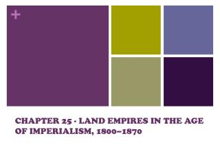 CHAPTER  25  - LAND EMPIRES IN THE AGE OF IMPERIALISM, 1800–1870