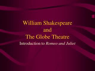 William Shakespeare and  The Globe Theatre
