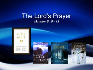 The Lord ' s Prayer Matthew 6 : 9 - 13