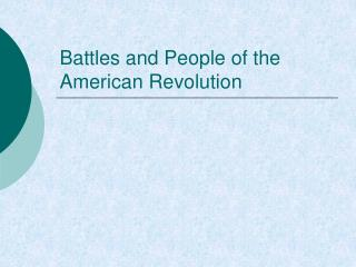 Battles and People of the American Revolution
