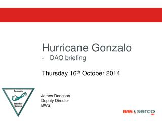 Hurricane Gonzalo  DAO briefing Thursday 16 th  October 2014