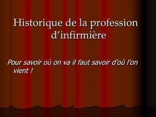 Historique de la profession d'infirmière Pour savoir où on va il faut savoir d'où l'on vient !