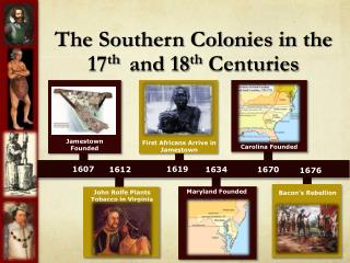 The Southern Colonies in the 17 th   and 18 th  Centuries