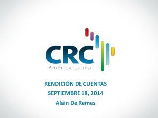 RENDICIÓN DE CUENTAS  SEPTIEMBRE 18, 2014 Alain De Remes