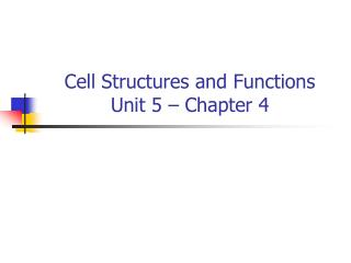 Cell Structures and Functions Unit 5 – Chapter 4