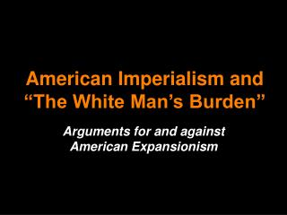 "American Imperialism and  ""The White Man's Burden"""