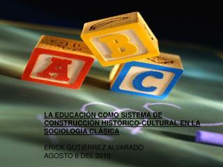 La educación como sistema de construcción histórico-cultural en la sociología clásica