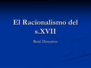 El Racionalismo del s.XVII