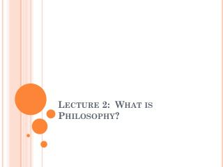 Lecture 2:  What is Philosophy?