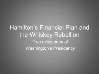 Hamilton's Financial Plan and the Whiskey Rebellion