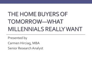 The Home Buyers of Tomorrow�What Millennials really Want