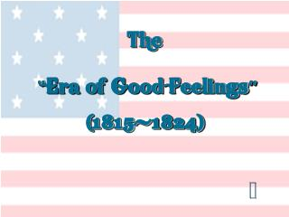 """The """" Era of Good Feelings """" (1815-1824)"""