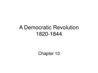 A Democratic Revolution 1820-1844