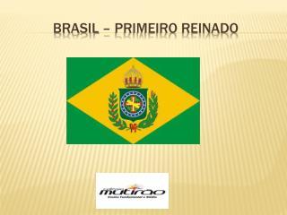 Brasil – PRIMEIRO REINADO