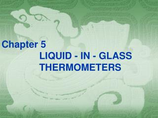 Chapter 5  LIQUID - IN - GLASS                  THERMOMETERS