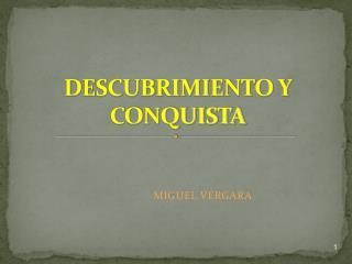 DESCUBRIMIENTO Y CONQUISTA