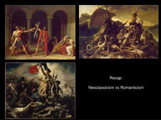 Recap:  Neoclassicism vs Romanticism