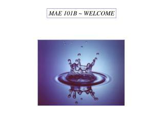 MAE 101B ~ WELCOME