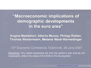 Macroeconomic implications of demographic developments  in the euro area   Angela Maddaloni, Alberto Musso, Philipp Rot