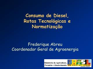 Frederique Abreu Coordenador Geral de Agroenergia
