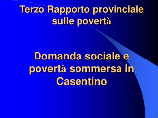 Terzo Rapporto provinciale sulle povert � Domanda sociale e povert �  sommersa in Casentino