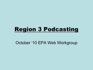Region 3 Podcasting